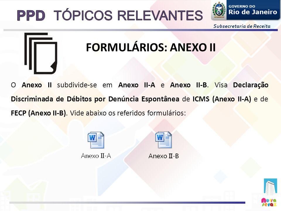 Subsecretaria de Receita O Anexo II subdivide-se em Anexo II-A e Anexo II-B. Visa Declaração Discriminada de Débitos por Denúncia Espontânea de ICMS (