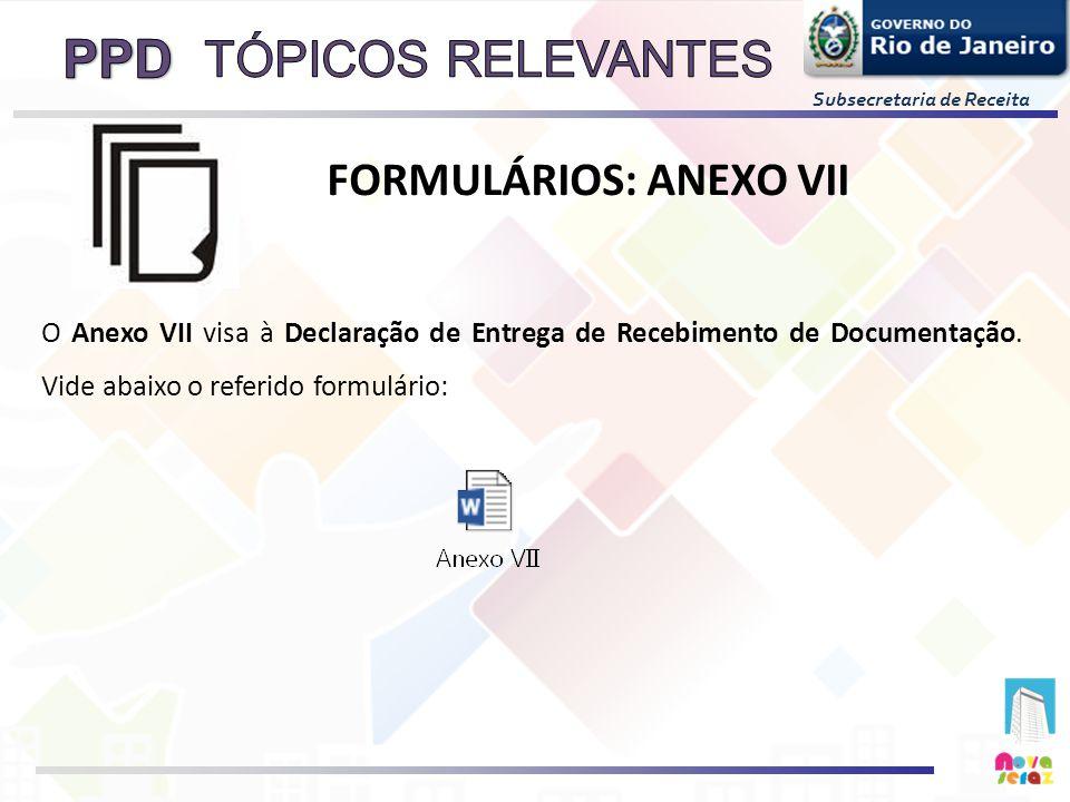 Subsecretaria de Receita O Anexo VII visa à Declaração de Entrega de Recebimento de Documentação. Vide abaixo o referido formulário: FORMULÁRIOS: ANEX