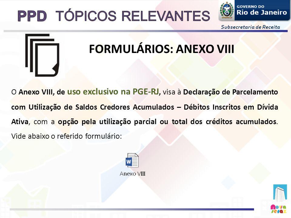 Subsecretaria de Receita O Anexo VIII, de uso exclusivo na PGE-RJ, visa à Declaração de Parcelamento com Utilização de Saldos Credores Acumulados – Dé
