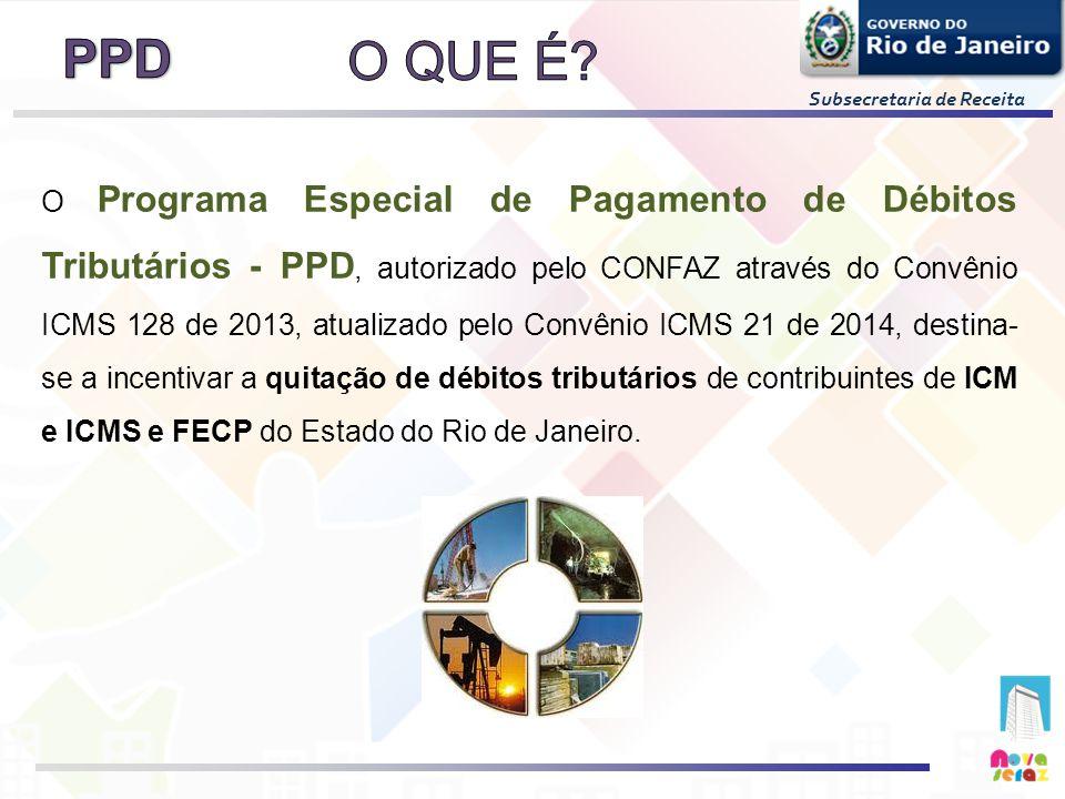 Subsecretaria de Receita O Programa Especial de Pagamento de Débitos Tributários - PPD, autorizado pelo CONFAZ através do Convênio ICMS 128 de 2013, a