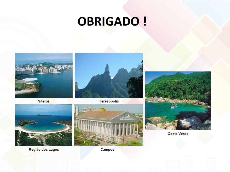 OBRIGADO ! Niterói Teresópolis Campos Costa Verde Região dos Lagos