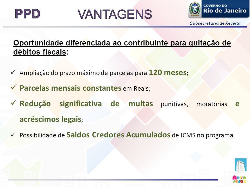 Subsecretaria de Receita Ampliação do prazo máximo de parcelas para 120 meses ; Parcelas mensais constantes em Reais; Redução significativa de multas
