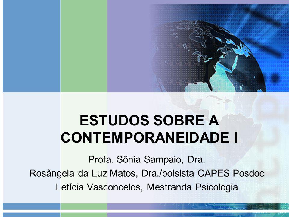 ESTUDOS SOBRE A CONTEMPORANEIDADE I Profa. Sônia Sampaio, Dra. Rosângela da Luz Matos, Dra./bolsista CAPES Posdoc Letícia Vasconcelos, Mestranda Psico