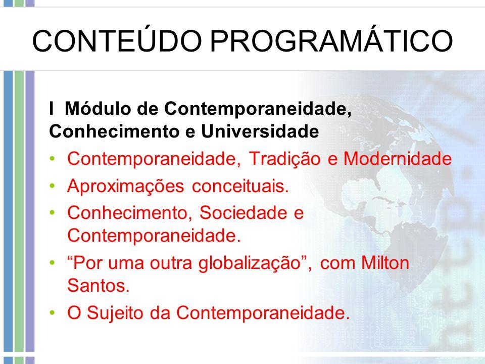 CONTEÚDO PROGRAMÁTICO I Módulo de Contemporaneidade, Conhecimento e Universidade Contemporaneidade, Tradição e Modernidade Aproximações conceituais. C