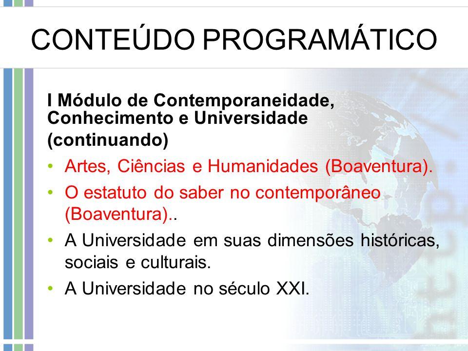 CONTEÚDO PROGRAMÁTICO I Módulo de Contemporaneidade, Conhecimento e Universidade (continuando) Artes, Ciências e Humanidades (Boaventura). O estatuto
