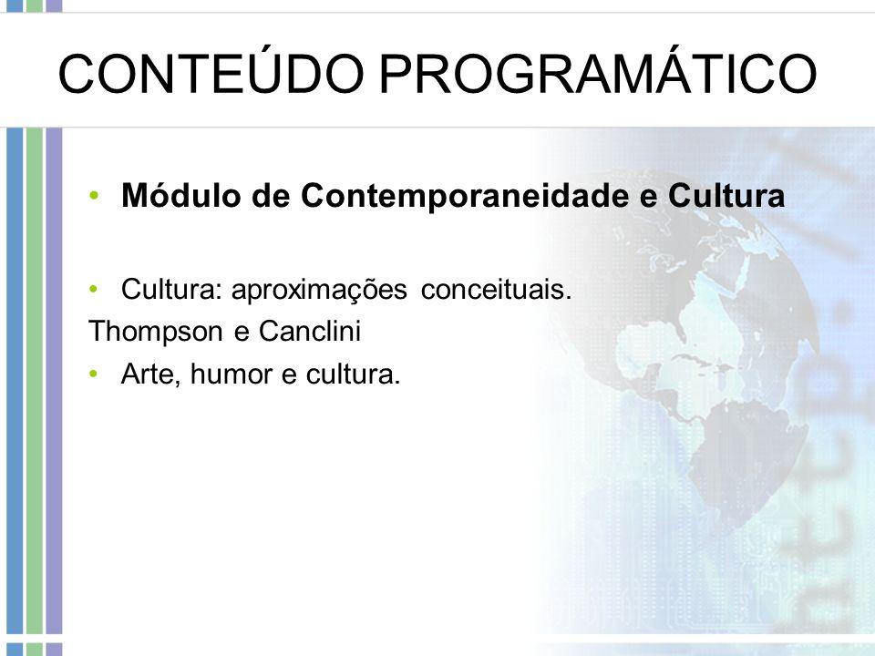 CONTEÚDO PROGRAMÁTICO Módulo de Contemporaneidade e Cultura Cultura: aproximações conceituais. Thompson e Canclini Arte, humor e cultura.