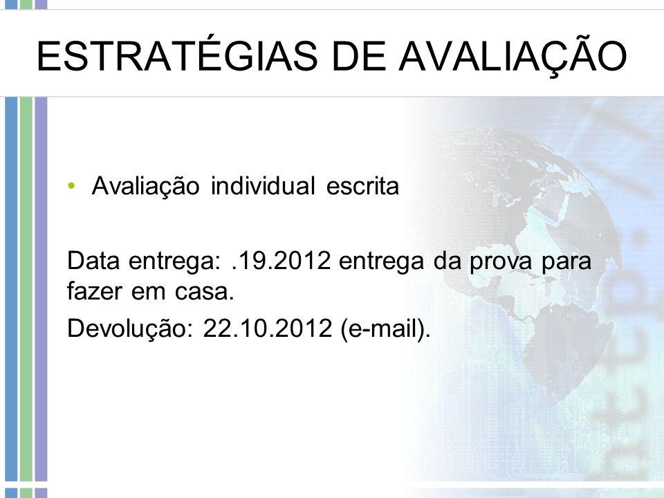 ESTRATÉGIAS DE AVALIAÇÃO Avaliação individual escrita Data entrega:.19.2012 entrega da prova para fazer em casa. Devolução: 22.10.2012 (e-mail).