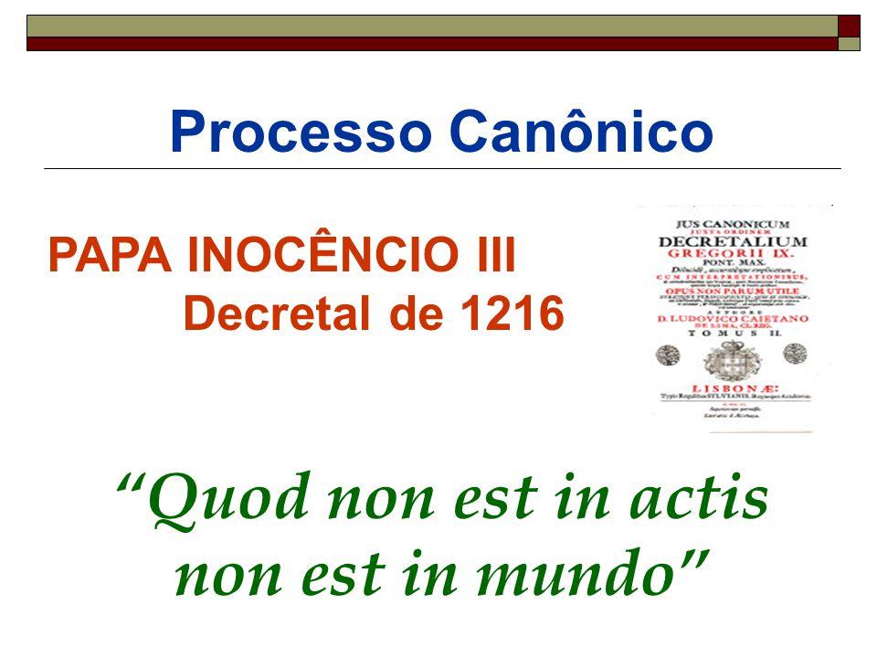 "Processo Canônico PAPA INOCÊNCIO III Decretal de 1216 ""Quod non est in actis non est in mundo"""