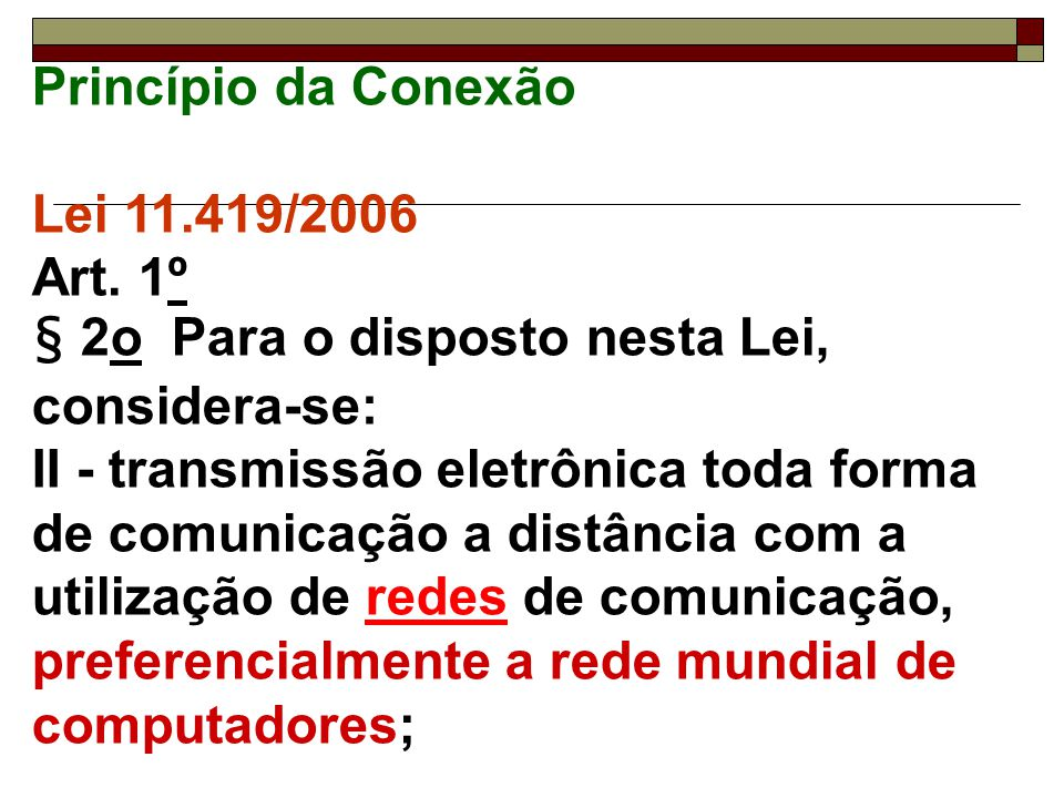 Princípio da Conexão Lei 11.419/2006 Art. 1º § 2o Para o disposto nesta Lei, considera-se: II - transmissão eletrônica toda forma de comunicação a dis