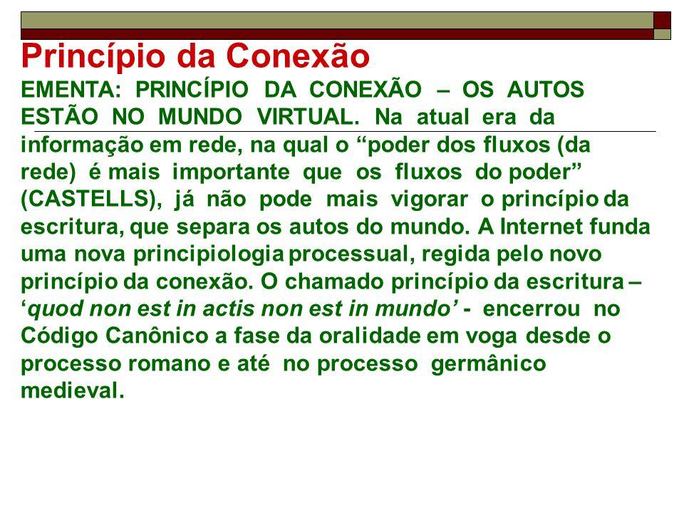 """Princípio da Conexão EMENTA: PRINCÍPIO DA CONEXÃO – OS AUTOS ESTÃO NO MUNDO VIRTUAL. Na atual era da informação em rede, na qual o """"poder dos fluxos ("""