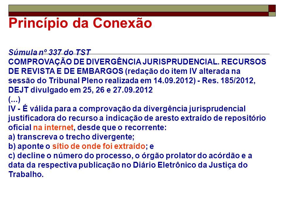 Princípio da Conexão Súmula nº 337 do TST COMPROVAÇÃO DE DIVERGÊNCIA JURISPRUDENCIAL. RECURSOS DE REVISTA E DE EMBARGOS (redação do item IV alterada n