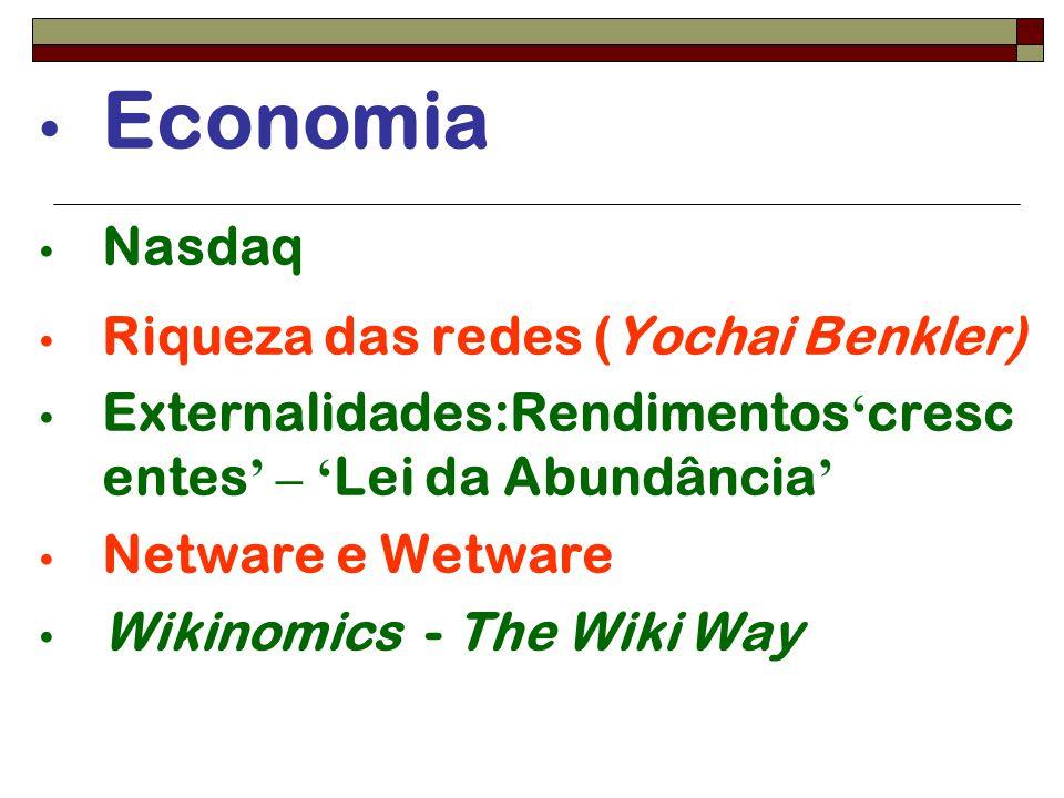 Economia Nasdaq Riqueza das redes (Yochai Benkler) Externalidades:Rendimentos ' cresc entes ' – ' Lei da Abundância ' Netware e Wetware Wikinomics - T
