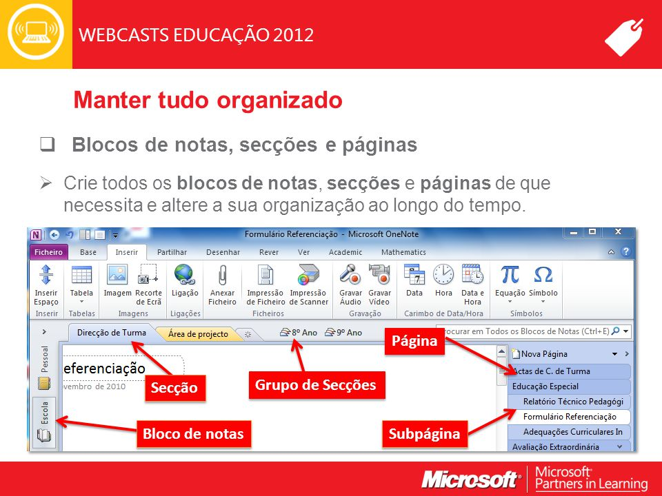 WEBCASTS EDUCAÇÃO 2012 Manter tudo organizado  Blocos de notas, secções e páginas  Crie todos os blocos de notas, secções e páginas de que necessita e altere a sua organização ao longo do tempo.