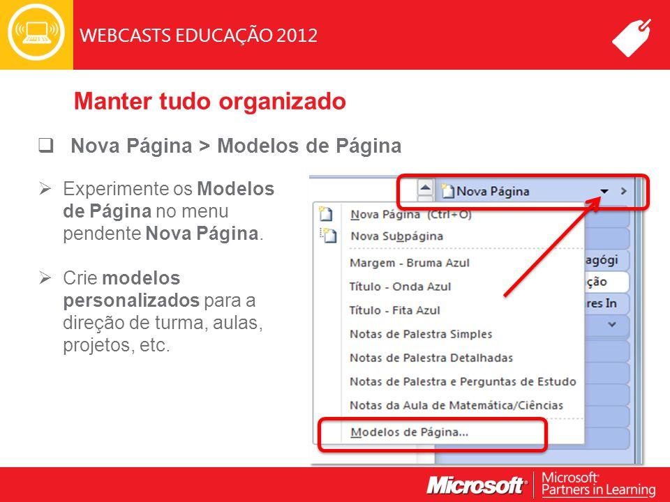 WEBCASTS EDUCAÇÃO 2012 Manter tudo organizado  Nova Página > Modelos de Página  Experimente os Modelos de Página no menu pendente Nova Página.