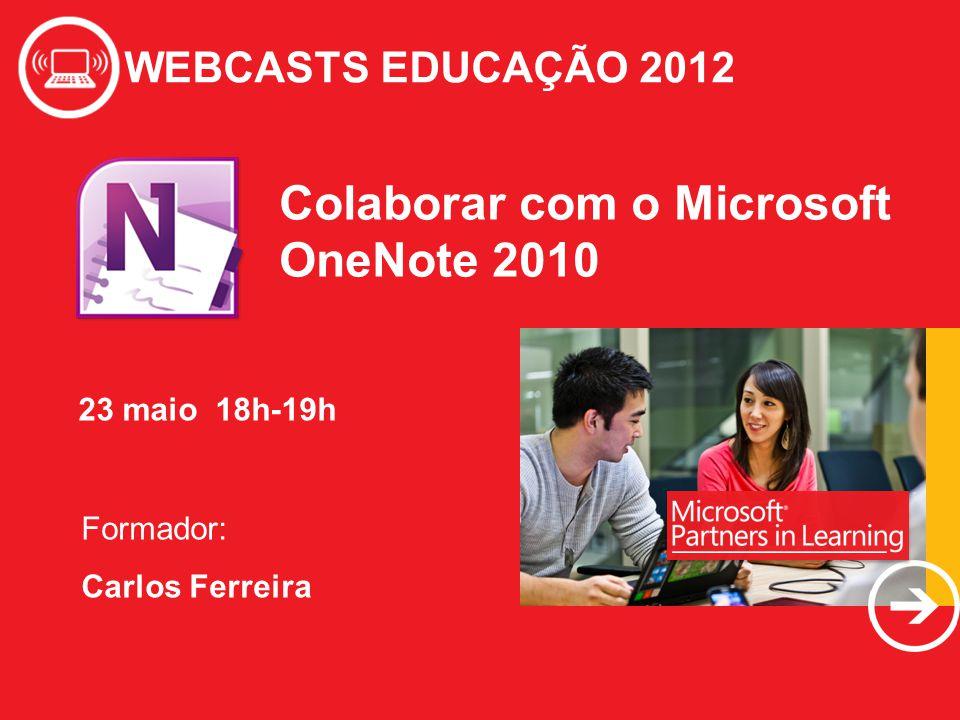 WEBCASTS EDUCAÇÃO 2012 Colaborar com o Microsoft OneNote 2010 WEBCASTS EDUCAÇÃO 2012 Formador: Carlos Ferreira 23 maio 18h-19h