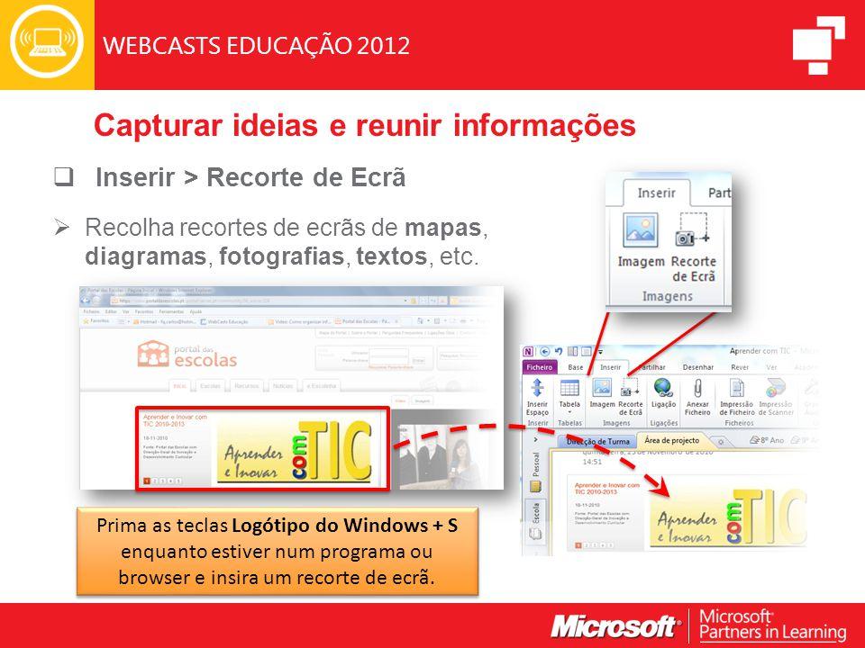 WEBCASTS EDUCAÇÃO 2012  Inserir > Recorte de Ecrã  Recolha recortes de ecrãs de mapas, diagramas, fotografias, textos, etc.