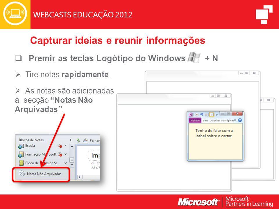 WEBCASTS EDUCAÇÃO 2012  Premir as teclas Logótipo do Windows + N  Tire notas rapidamente.