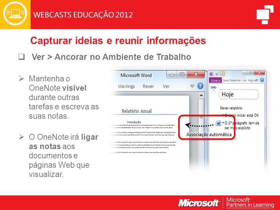 WEBCASTS EDUCAÇÃO 2012  Ver > Ancorar no Ambiente de Trabalho  Mantenha o OneNote visível durante outras tarefas e escreva as suas notas.
