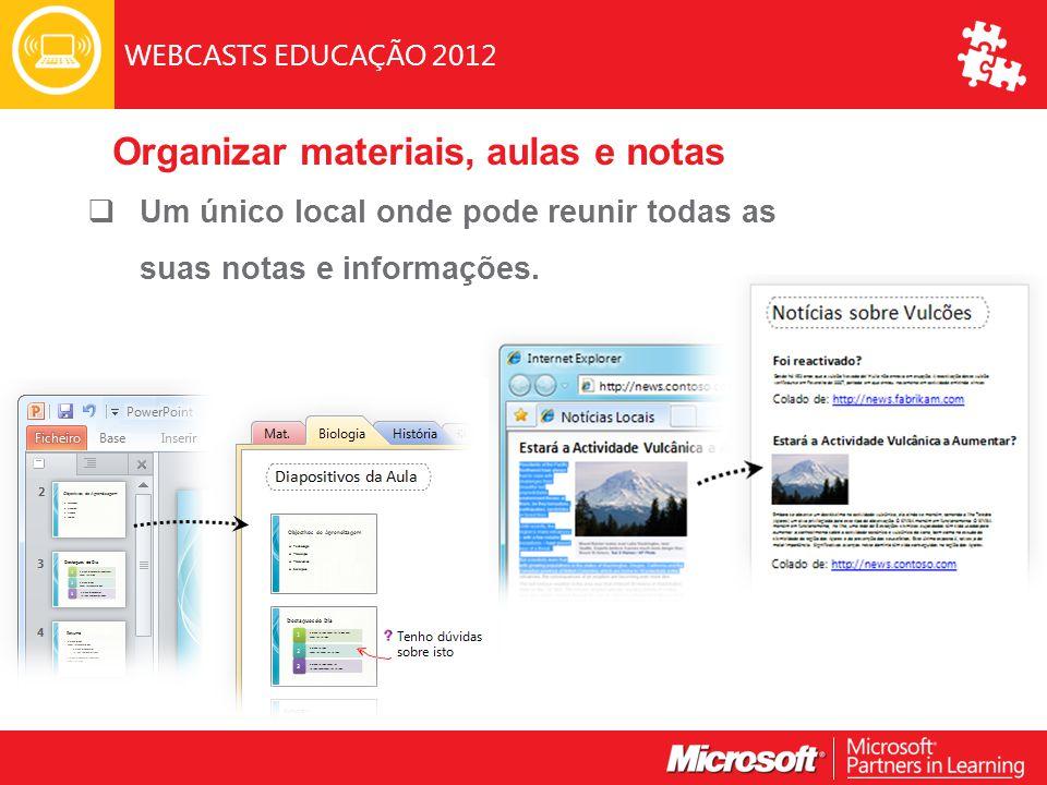 WEBCASTS EDUCAÇÃO 2012  Um único local onde pode reunir todas as suas notas e informações.