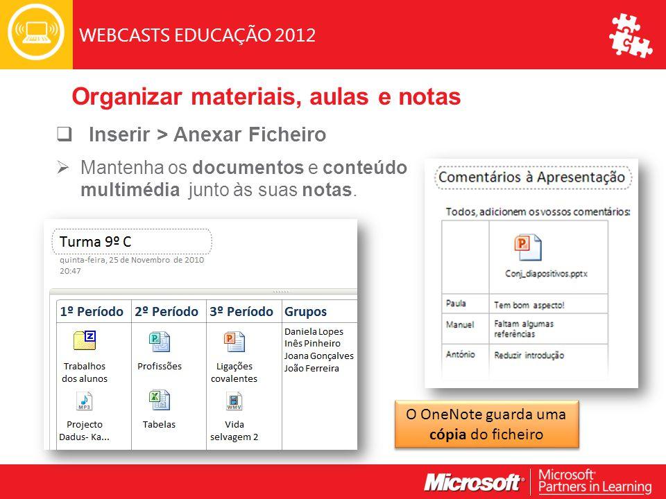 WEBCASTS EDUCAÇÃO 2012  Inserir > Anexar Ficheiro  Mantenha os documentos e conteúdo multimédia junto às suas notas.