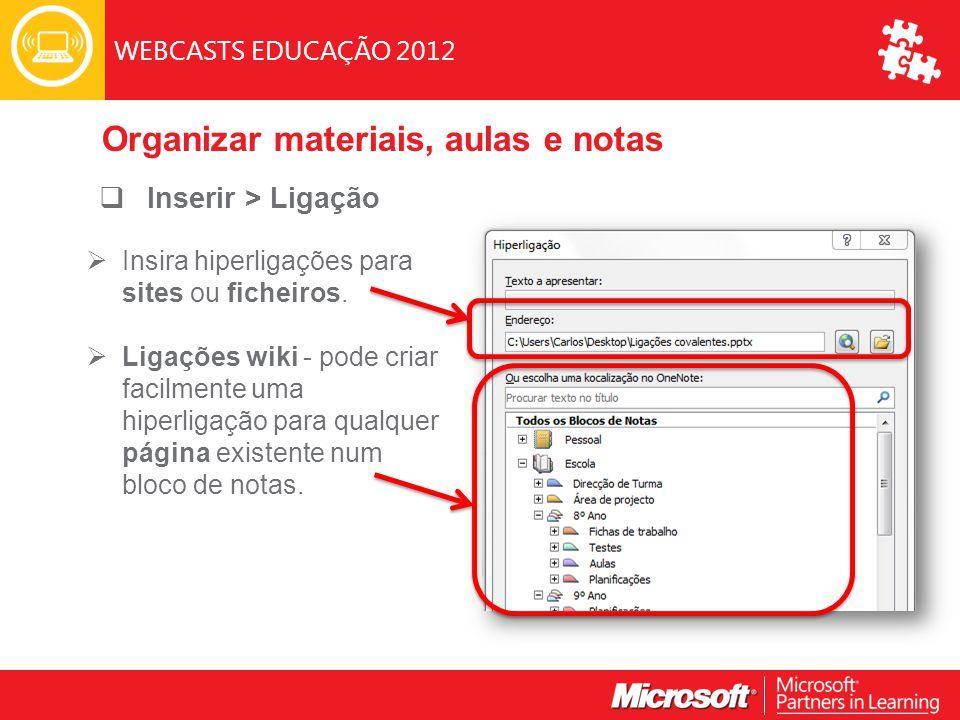 WEBCASTS EDUCAÇÃO 2012  Inserir > Ligação  Insira hiperligações para sites ou ficheiros.