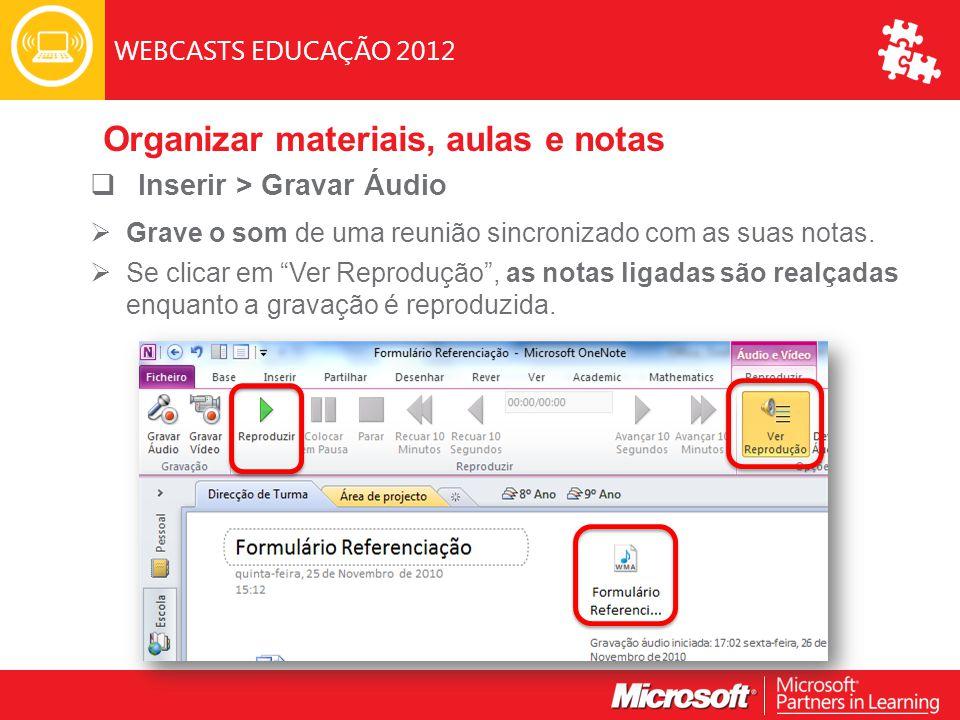 WEBCASTS EDUCAÇÃO 2012  Inserir > Gravar Áudio  Grave o som de uma reunião sincronizado com as suas notas.
