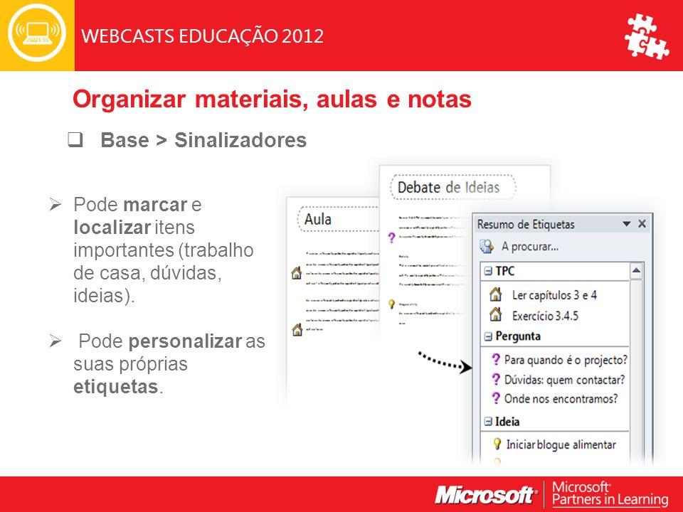 WEBCASTS EDUCAÇÃO 2012  Base > Sinalizadores  Pode marcar e localizar itens importantes (trabalho de casa, dúvidas, ideias).
