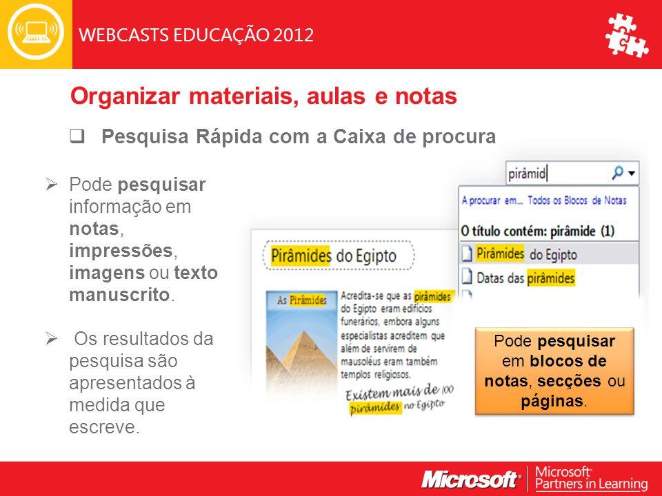 WEBCASTS EDUCAÇÃO 2012  Pode pesquisar informação em notas, impressões, imagens ou texto manuscrito.