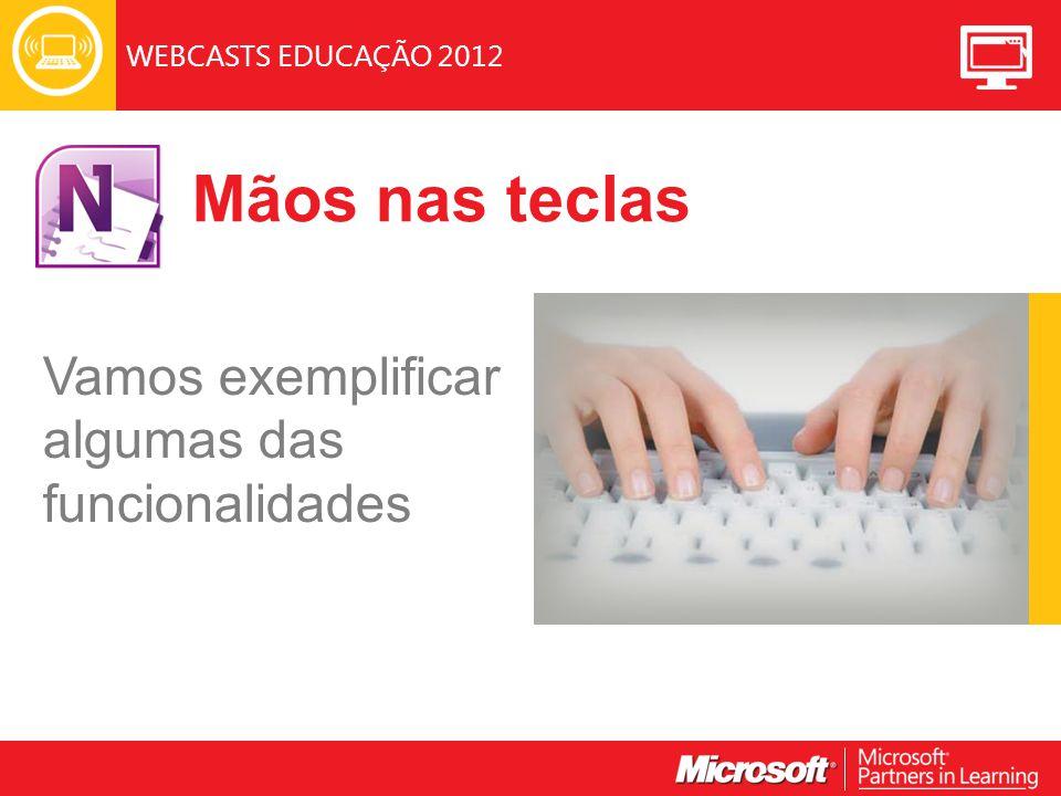 WEBCASTS EDUCAÇÃO 2012 Mãos nas teclas Vamos exemplificar algumas das funcionalidades