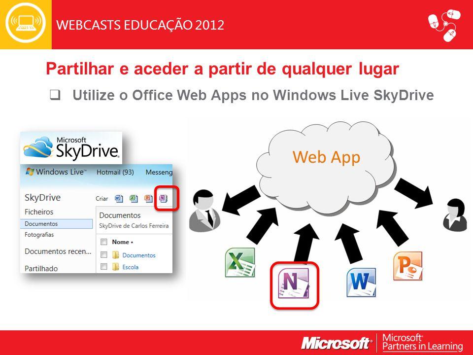 WEBCASTS EDUCAÇÃO 2012  Utilize o Office Web Apps no Windows Live SkyDrive Partilhar e aceder a partir de qualquer lugar
