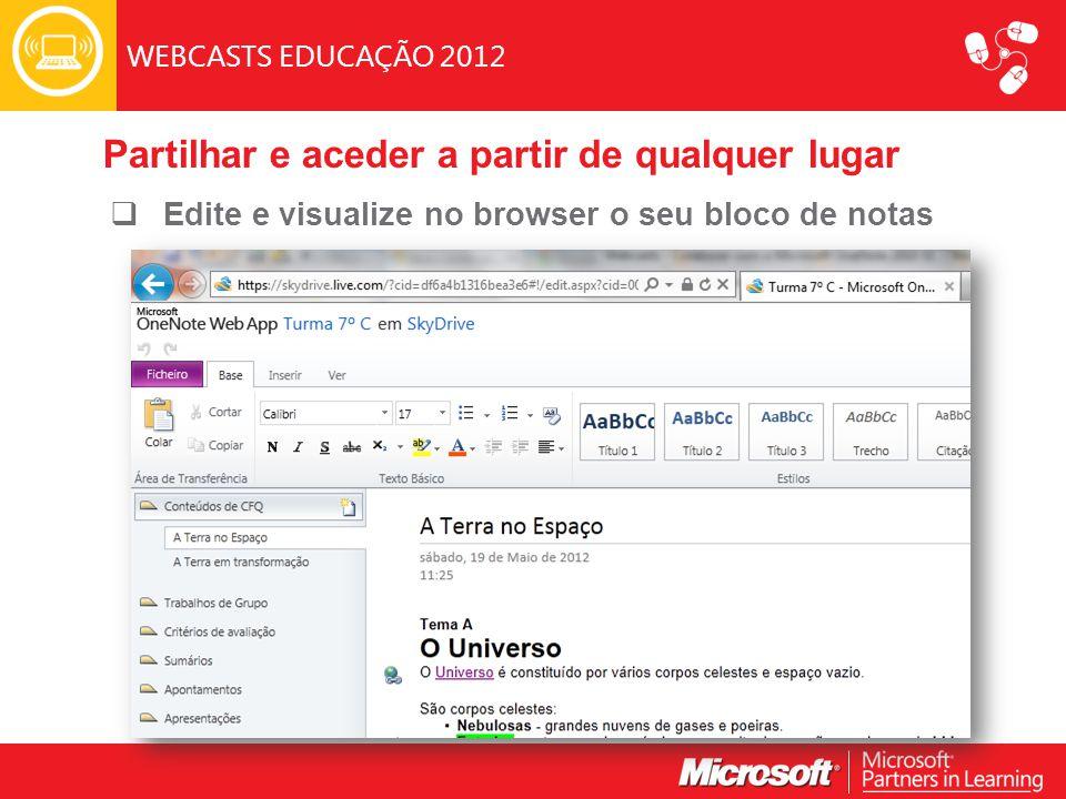 WEBCASTS EDUCAÇÃO 2012  Edite e visualize no browser o seu bloco de notas Partilhar e aceder a partir de qualquer lugar