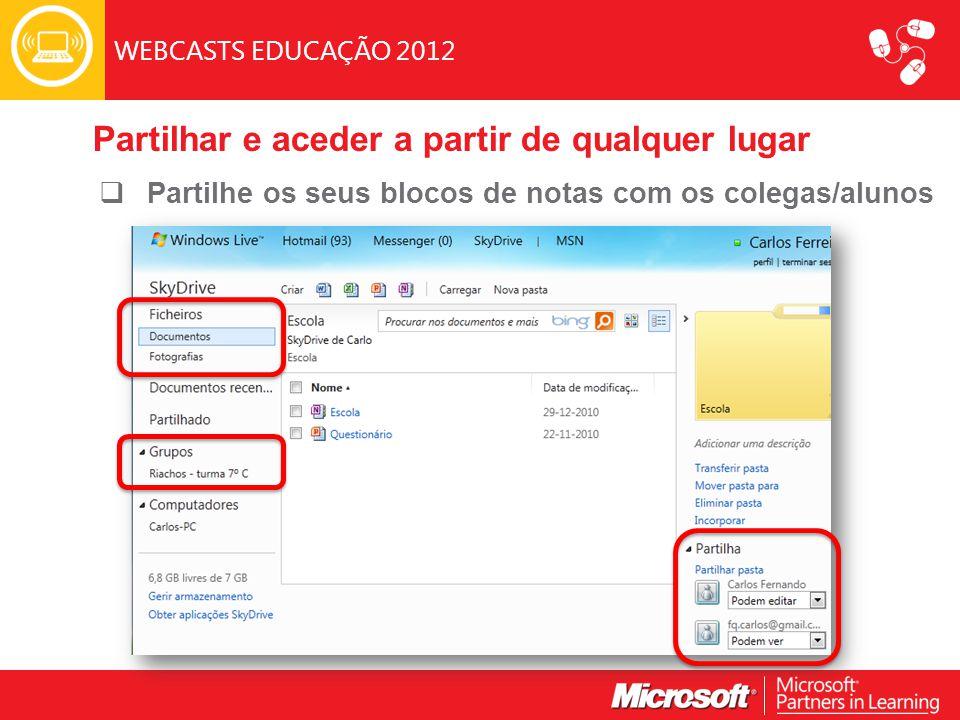 WEBCASTS EDUCAÇÃO 2012  Partilhe os seus blocos de notas com os colegas/alunos Partilhar e aceder a partir de qualquer lugar