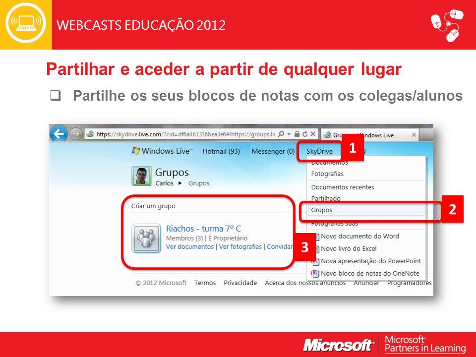 WEBCASTS EDUCAÇÃO 2012  Partilhe os seus blocos de notas com os colegas/alunos Partilhar e aceder a partir de qualquer lugar 1 1 2 2 3 3
