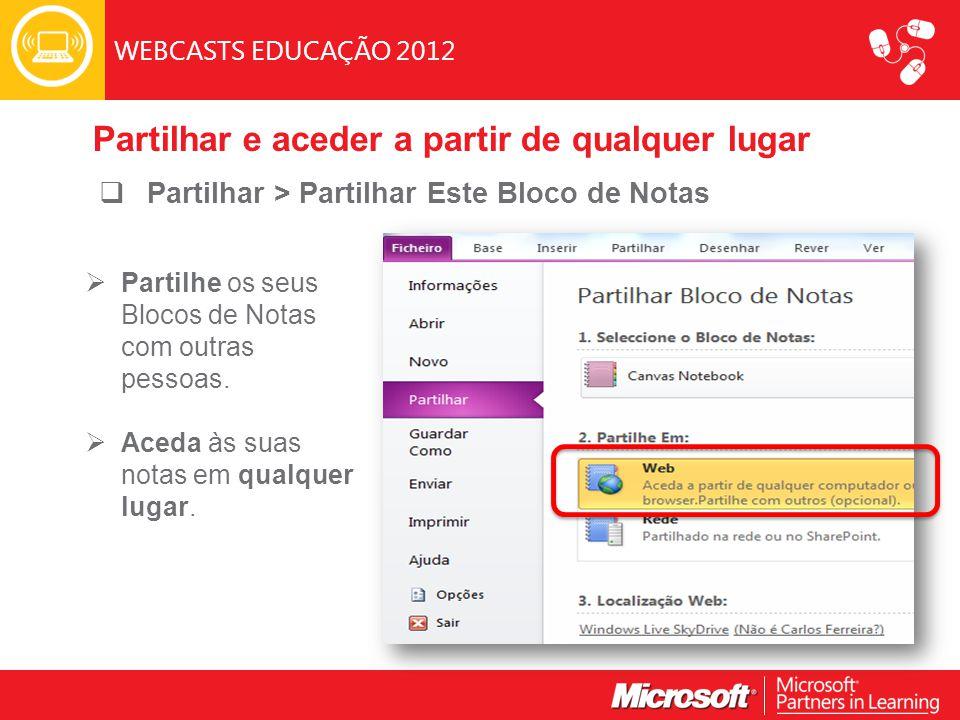 WEBCASTS EDUCAÇÃO 2012  Partilhar > Partilhar Este Bloco de Notas  Partilhe os seus Blocos de Notas com outras pessoas.