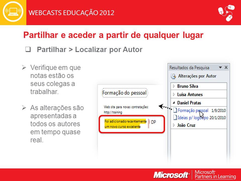 WEBCASTS EDUCAÇÃO 2012  Partilhar > Localizar por Autor  Verifique em que notas estão os seus colegas a trabalhar.
