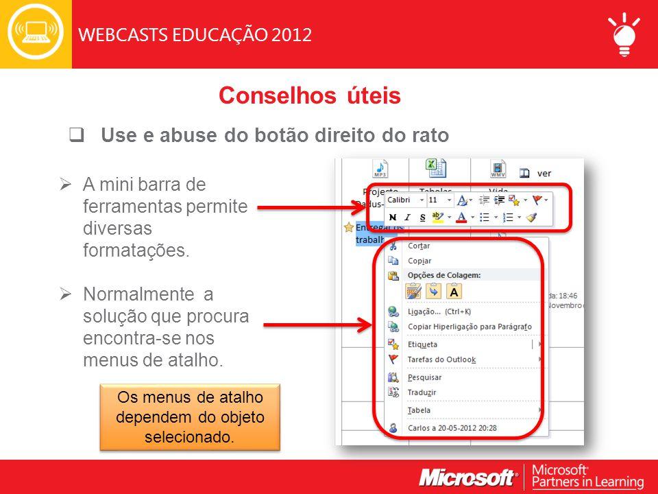 WEBCASTS EDUCAÇÃO 2012  Use e abuse do botão direito do rato  A mini barra de ferramentas permite diversas formatações.