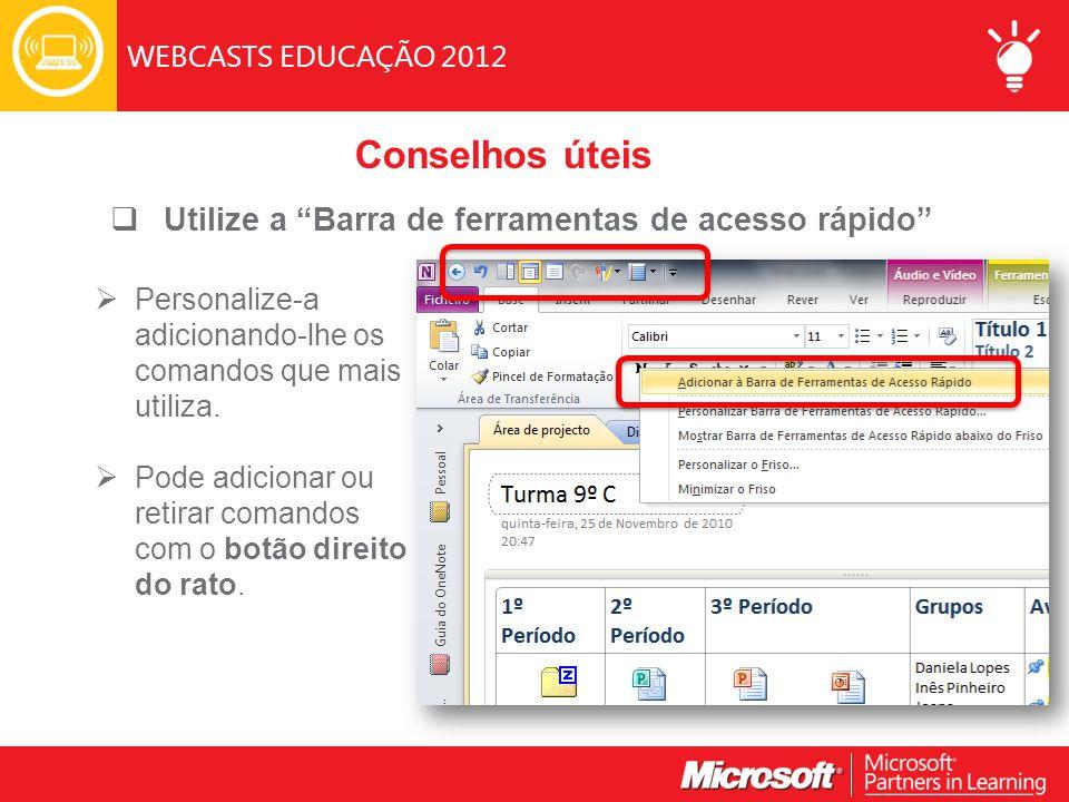 WEBCASTS EDUCAÇÃO 2012  Utilize a Barra de ferramentas de acesso rápido  Personalize-a adicionando-lhe os comandos que mais utiliza.