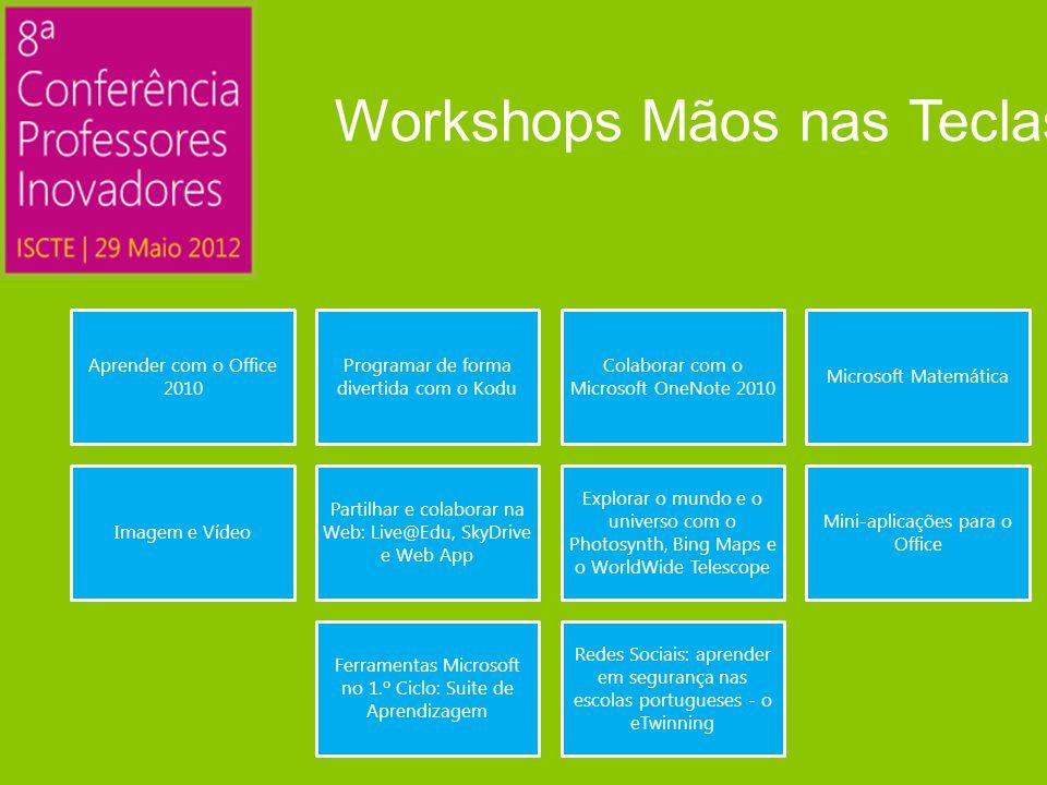 Aprender com o Office 2010 Programar de forma divertida com o Kodu Colaborar com o Microsoft OneNote 2010 Microsoft Matemática Imagem e Vídeo Partilhar e colaborar na Web: Live@Edu, SkyDrive e Web App Explorar o mundo e o universo com o Photosynth, Bing Maps e o WorldWide Telescope Mini-aplicações para o Office Ferramentas Microsoft no 1.º Ciclo: Suite de Aprendizagem Redes Sociais: aprender em segurança nas escolas portugueses - o eTwinning