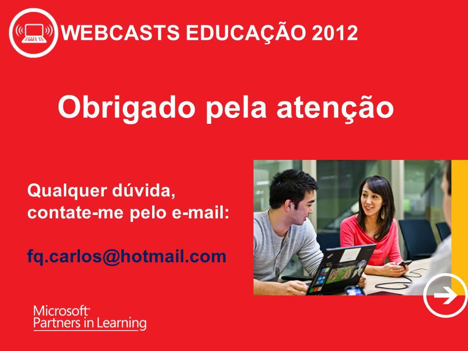 WEBCASTS EDUCAÇÃO 2012 Obrigado pela atenção WEBCASTS EDUCAÇÃO 2012 Qualquer dúvida, contate-me pelo e-mail: fq.carlos@hotmail.com