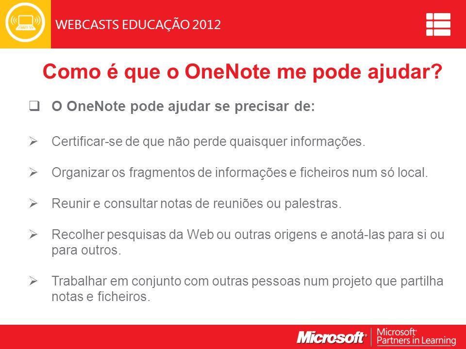 WEBCASTS EDUCAÇÃO 2012 Como é que o OneNote me pode ajudar.