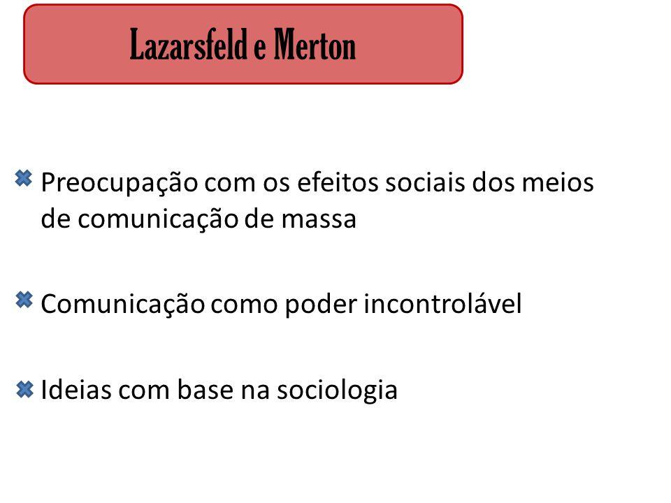 Preocupação com os efeitos sociais dos meios de comunicação de massa Comunicação como poder incontrolável Ideias com base na sociologia Lazarsfeld e M
