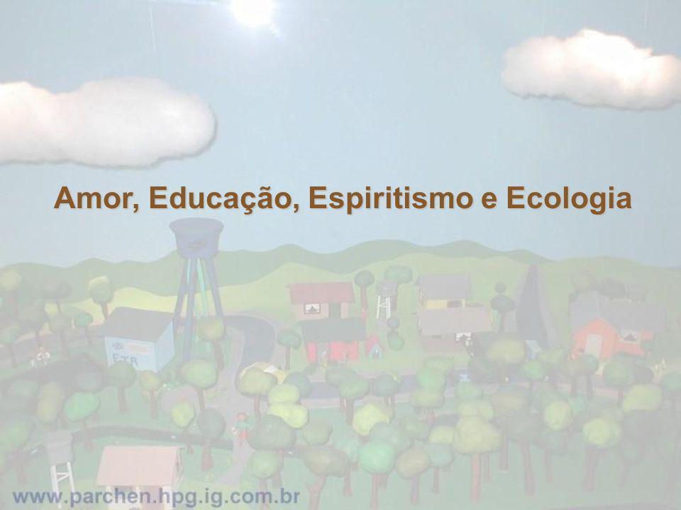Amor, Educação, Espiritismo e Ecologia