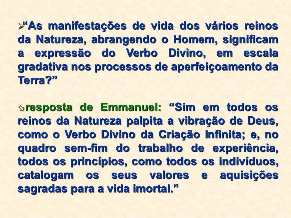 """ """"As manifestações de vida dos vários reinos da Natureza, abrangendo o Homem, significam a expressão do Verbo Divino, em escala gradativa nos process"""