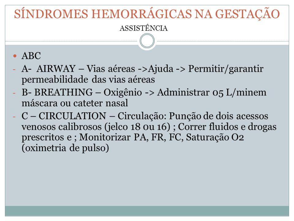 SÍNDROMES HEMORRÁGICAS NA GESTAÇÃO ABC - A- AIRWAY – Vias aéreas ->Ajuda -> Permitir/garantir permeabilidade das vias aéreas - B- BREATHING – Oxigênio