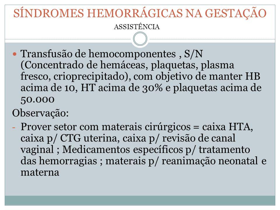 SÍNDROMES HEMORRÁGICAS NA GESTAÇÃO Transfusão de hemocomponentes, S/N (Concentrado de hemáceas, plaquetas, plasma fresco, crioprecipitado), com objeti