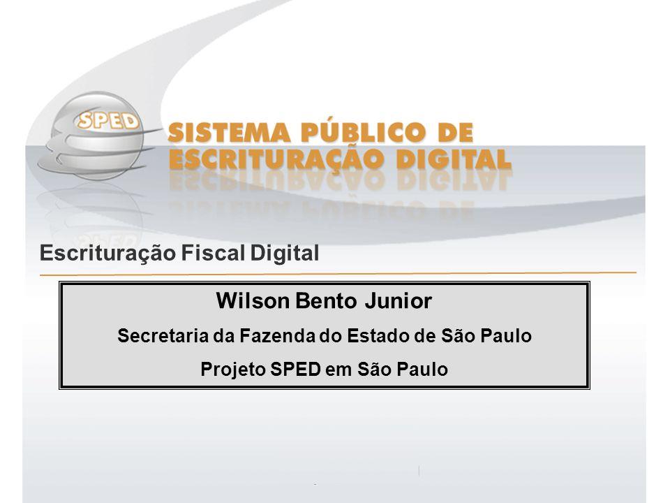Sistema Público de Escrituração Digital SEFAZ - SP Escrituração Fiscal Digital Wilson Bento Junior Secretaria da Fazenda do Estado de São Paulo Projet