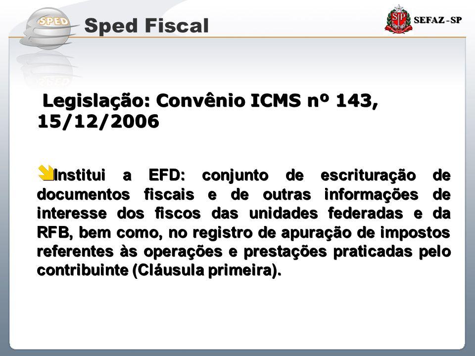 Sistema Público de Escrituração Digital SEFAZ - SP Legislação: Convênio ICMS nº 143, 15/12/2006  Institui a EFD: conjunto de escrituração de document