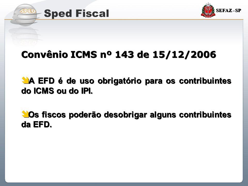 Sistema Público de Escrituração Digital SEFAZ - SP Convênio ICMS nº 143 de 15/12/2006  A EFD é de uso obrigatório para os contribuintes do ICMS ou do