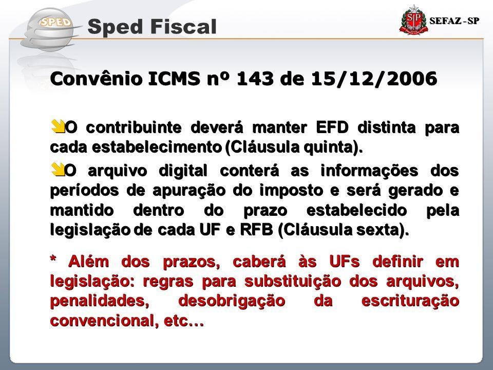 Sistema Público de Escrituração Digital SEFAZ - SP Convênio ICMS nº 143 de 15/12/2006  O contribuinte deverá manter EFD distinta para cada estabeleci