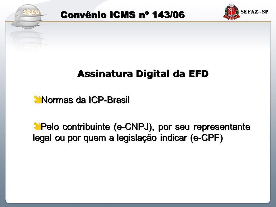 Sistema Público de Escrituração Digital SEFAZ - SP Convênio ICMS nº 143/06 Assinatura Digital da EFD  Normas da ICP-Brasil  Pelo contribuinte (e-CNP